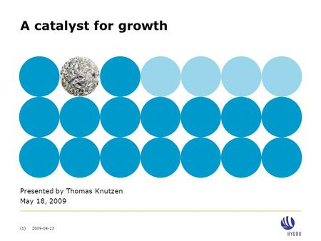 (1) 2009-04-23 A catalyst for growth Presented by Thomas Knutzen May 18, 2009.