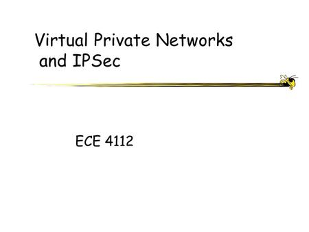 Virtual Private Networks and IPSec