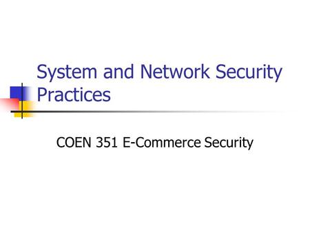 System and Network Security Practices COEN 351 E-Commerce Security.