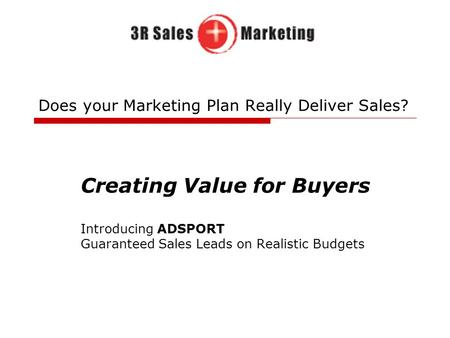 Does your Marketing Plan Really Deliver Sales? Creating Value for Buyers Introducing ADSPORT Guaranteed Sales Leads on Realistic Budgets.