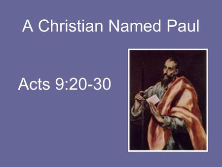 A Christian Named Paul Acts 9:20-30. Introduction Identifying with Paul the apostle –He could work miracles –I can't do that See him as a Christian –Can.