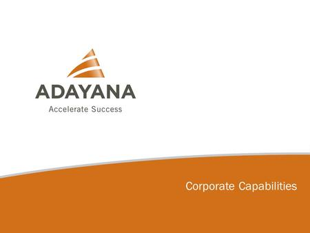 1 Corporate Capabilities. Adayana was founded in 2001 to improve human capital performance Our clients come to Adayana to help improve their people's.