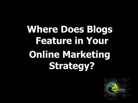 Where Does Blogs Feature in Your Online Marketing Strategy?