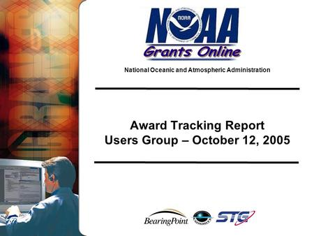 National Oceanic and Atmospheric Administration Award Tracking Report Users Group – October 12, 2005.