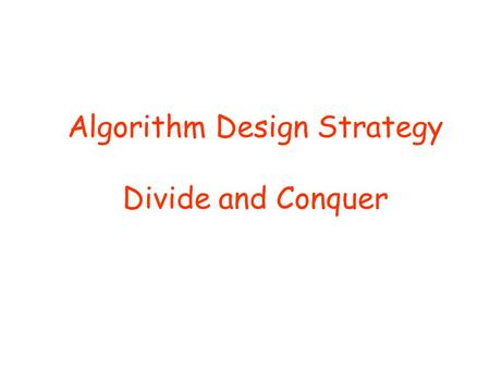 Algorithm Design Strategy Divide and Conquer. More examples of Divide and Conquer  Review of Divide & Conquer Concept  More examples  Finding closest.