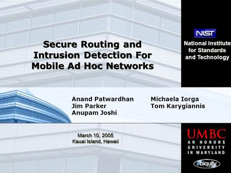 Secure Routing and Intrusion Detection For Mobile Ad Hoc Networks Secure Routing and Intrusion Detection For Mobile Ad Hoc Networks Anand Patwardhan Jim.