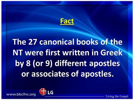 Fact The 27 canonical books of the NT were first written in Greek by 8 (or 9) different apostles or associates of apostles.