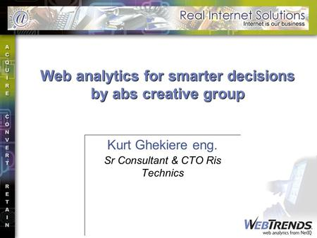 Kurt Ghekiere eng. Sr Consultant & CTO Ris Technics Web analytics for smarter decisions by abs creative group.
