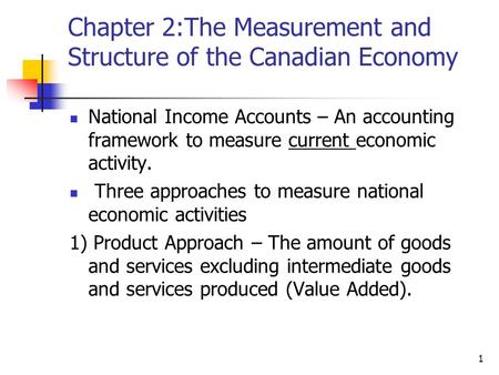 1 Chapter 2:The Measurement and Structure of the Canadian Economy National Income Accounts – An accounting framework to measure current economic activity.