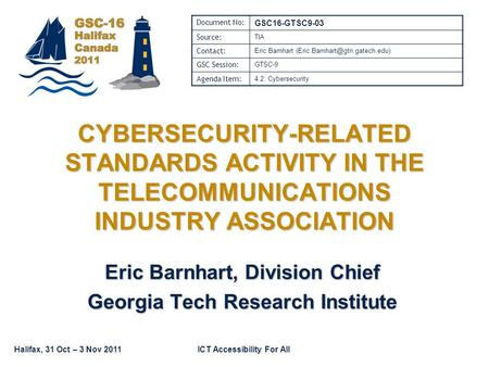 Halifax, 31 Oct – 3 Nov 2011ICT Accessibility For All CYBERSECURITY-RELATED STANDARDS ACTIVITY IN THE TELECOMMUNICATIONS INDUSTRY ASSOCIATION Eric Barnhart,