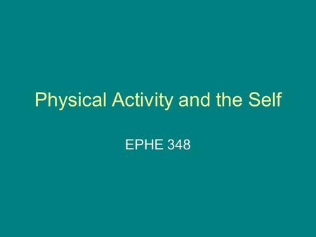 Physical Activity and the Self EPHE 348. Structure of the Self Self is a complex multidimensional issue We are both descriptive and evaluative.