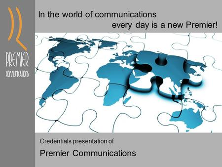 Credentials presentation of Premier Communications In the world of communications every day is a new Premier!