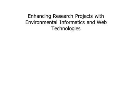 Enhancing Research Projects with Environmental Informatics and Web Technologies.