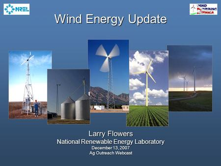 Wind Energy Update Larry Flowers National Renewable Energy Laboratory December 13, 2007 Ag Outreach Webcast.