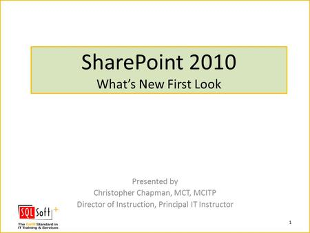 SharePoint 2010 What's New First Look 1 Presented by Christopher Chapman, MCT, MCITP Director of Instruction, Principal IT Instructor.