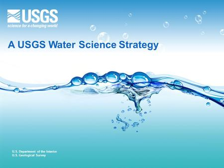 U.S. Department of the Interior U.S. Geological Survey A USGS Water Science Strategy.