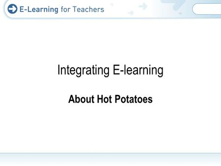 About Hot Potatoes Integrating E-learning. What is Hot Potatoes? Hot Potatoes was created by the Research and Development team at the University of Victoria.