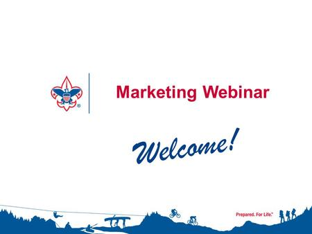 Marketing Webinar Welcome!. 2 Creating Compelling Internal Communications John Churchill, Internal Communications Manager Boy Scouts of America National.