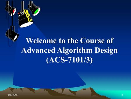 Jan. 20151 Welcome to the Course of Advanced Algorithm Design (ACS-7101/3)