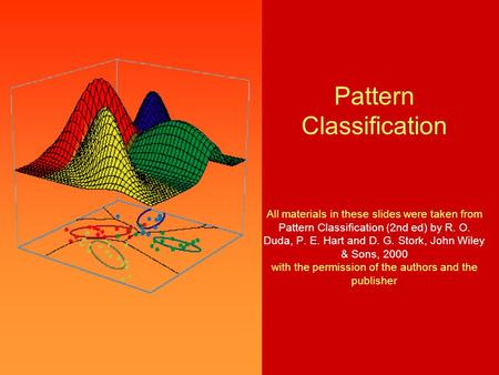 Pattern Classification All materials in these slides were taken from Pattern Classification (2nd ed) by R. O. Duda, P. E. Hart and D. G. Stork, John Wiley.