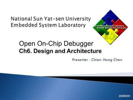 Presenter : Chien-Hung Chen Tsung-Cheng Lin Kuan-Fu Kuo 20090331 EICE team Open On-Chip Debugger Ch6. Design and Architecture.
