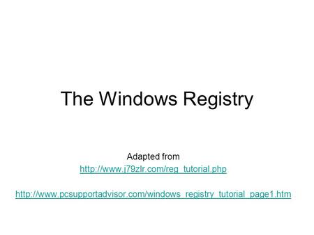 The Windows Registry Adapted from