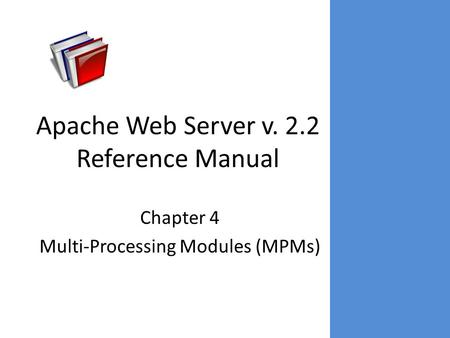 Apache Web Server v. 2.2 Reference Manual Chapter 4 Multi-Processing Modules (MPMs)