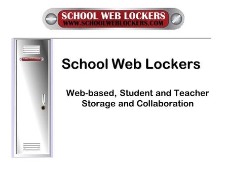 School Web Lockers Web-based, Student and Teacher Storage and Collaboration.