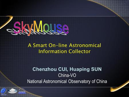 A Smart On-line Astronomical Information Collector Chenzhou CUI, Huaping SUN China-VO National Astronomical Observatory of China.