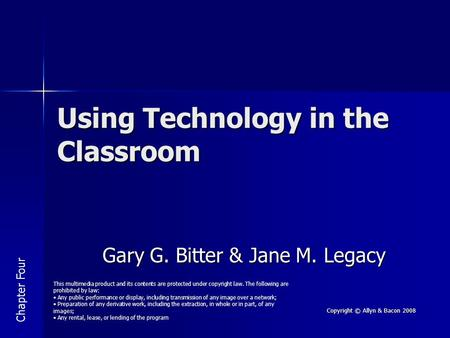 Copyright © Allyn & Bacon 2008 Using Technology in the Classroom Gary G. Bitter & Jane M. Legacy Chapter Four This multimedia product and its contents.