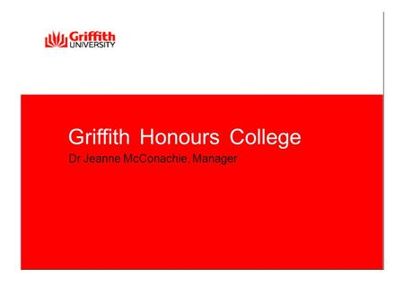 GriffithHonoursCollege Dr Jeanne McConachie, Manager.