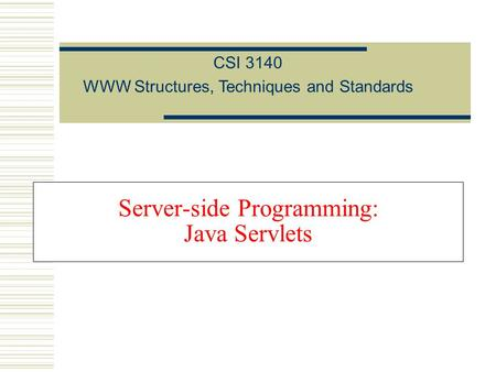 Server-side Programming: Java Servlets CSI 3140 WWW Structures, Techniques and Standards.