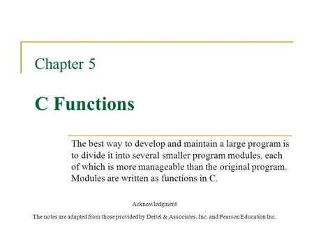 Chapter 5 C Functions The best way to develop and maintain a large program is to divide it into several smaller program modules, each of which is more.