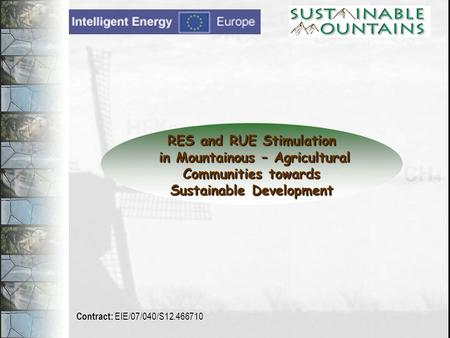 RES and RUE Stimulation in Mountainous – Agricultural in Mountainous – Agricultural Communities towards Communities towards Sustainable Development Contract: