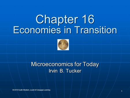 1 © 2010 South-Western, a part of Cengage Learning Chapter 16 Economies in Transition Microeconomics for Today Irvin B. Tucker.
