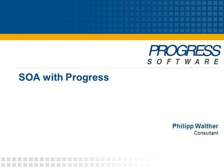 SOA with Progress Philipp Walther Consultant. © 2007 Progress Software Corporation2 Agenda  SOA  Enterprise Service Bus (ESB)  The Progress SOA Portfolio.