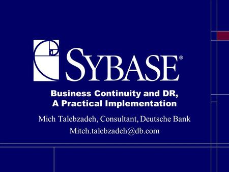 Business Continuity and DR, A Practical Implementation Mich Talebzadeh, Consultant, Deutsche Bank