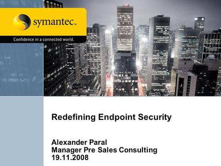 Redefining Endpoint Security Alexander Paral Manager Pre Sales Consulting 19.11.2008.