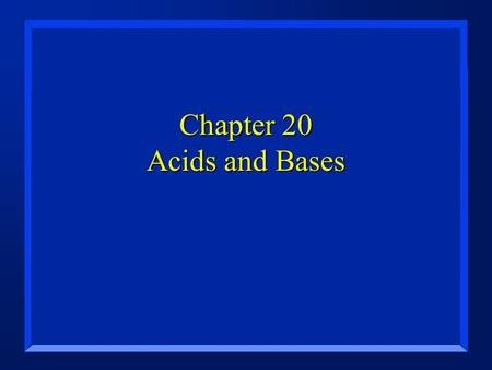 Chapter 20 Acids and Bases. Items from Chapter 19... n Reversible Reactions - p. 539 –In a reversible reaction, the reactions occur simultaneously in.
