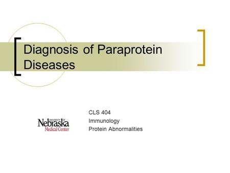 Diagnosis of Paraprotein Diseases CLS 404 Immunology Protein Abnormalities.