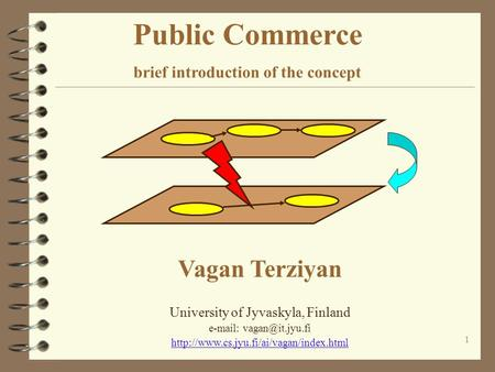 1 Public Commerce brief introduction of the concept Vagan Terziyan University of Jyvaskyla, Finland