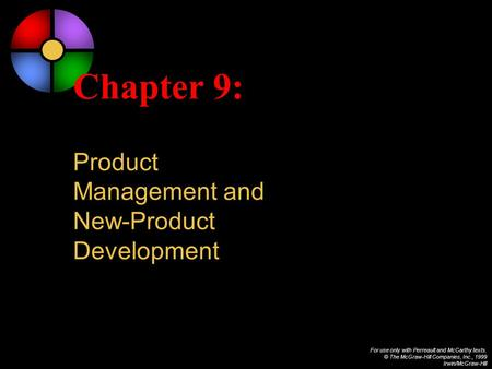 For use only with Perreault and McCarthy texts. © The McGraw-Hill Companies, Inc., 1999 Irwin/McGraw-Hill Chapter 9: Product Management and New-Product.
