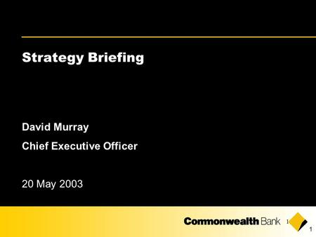 1 1 Strategy Briefing David Murray Chief Executive Officer 20 May 2003.