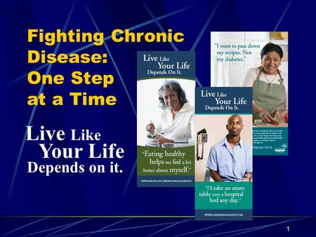 1 Live Like Your Life Depends on it. Fighting Chronic Disease: One Step at a Time.