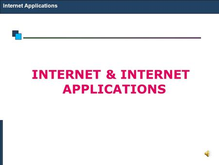 Internet Applications INTERNET & INTERNET APPLICATIONS.