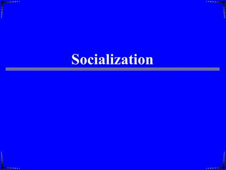 "Socialization 2 A Definition of ""Socialization"" From William Sewell: ""Socialization is the process by which individuals selectively acquire skills, knowledge,"