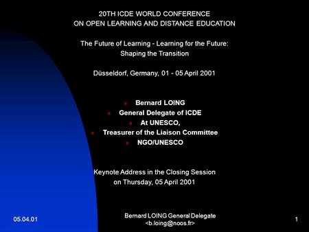 05.04.01 Bernard LOING General Delegate 1 20TH ICDE WORLD CONFERENCE ON OPEN LEARNING AND DISTANCE EDUCATION The Future of Learning - Learning for the.