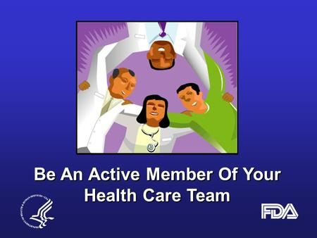 Be An Active Member Of Your Health Care Team Be An Active Member Of Your Health Care Team.