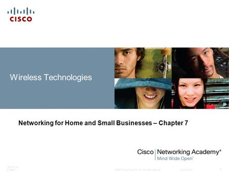 © 2007 Cisco Systems, Inc. All rights reserved.Cisco Public ITE PC v4.0 Chapter 1 1 Wireless Technologies Networking for Home and Small Businesses – Chapter.