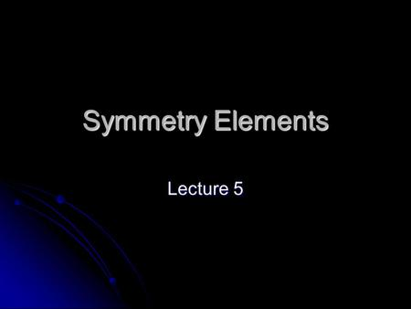 Symmetry Elements Lecture 5. Symmetry Motif: the fundamental part of a symmetric design that, when repeated, creates the whole pattern Operation: some.